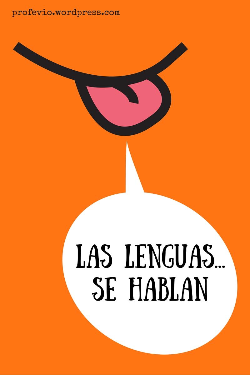 Las lenguas...se hablan